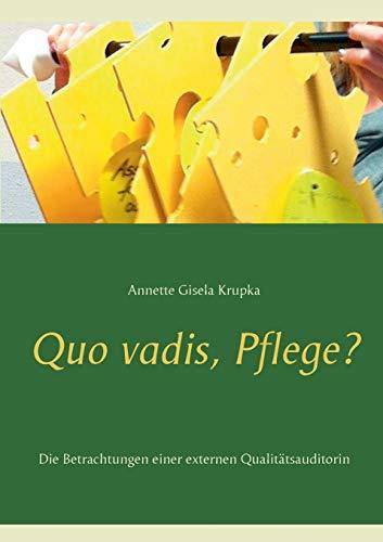 Quo vadis, Pflege?: Die Betrachtungen einer externen Qualitätsauditorin