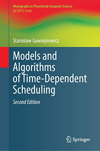 Models and Algorithms of Time-Dependent Scheduling (Monographs in Theoretical Computer Science. An EATCS Series)
