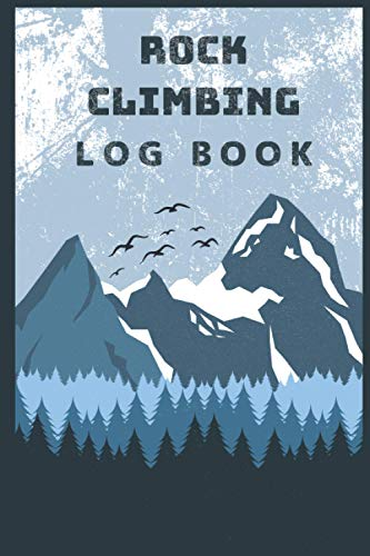 """Rock Climbing Log Book: Rock Climber Bouldering Record Notebook, 6\""""x9\"""" , Notebook for Documenting Adventure Notes, Details & Experience, Ideal Gift for Climber"""