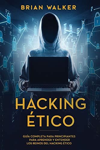 Hacking Ético: Guía completa para principiantes para aprender y entender los reinos del hacking ético (Libro En Español/Ethical Hacking Spanish Book Version): 1