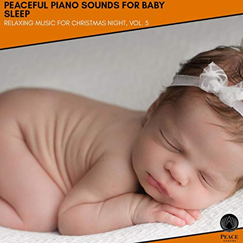 Peaceful Piano Sounds For Baby Sleep - Relaxing Music For Christmas Night, Vol. 5