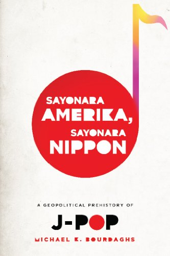 Sayonara Amerika, Sayonara Nippon: A Geopolitical Prehistory of J-Pop (Asia Perspectives: History, Society, and Culture) (English Edition) PDF Books