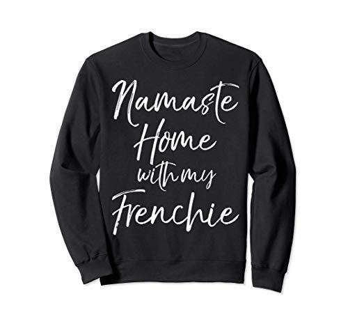 Funny French Bulldog Yoga Gift Namaste Home with My Frenchie Sweatshirt