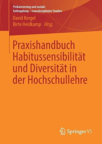 Praxishandbuch Habitussensibilität und Diversität in der Hochschullehre (Prekarisierung und soziale Entkopplung – transdisziplinäre Studien)