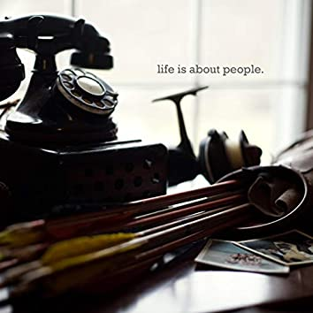 Life Is About People.