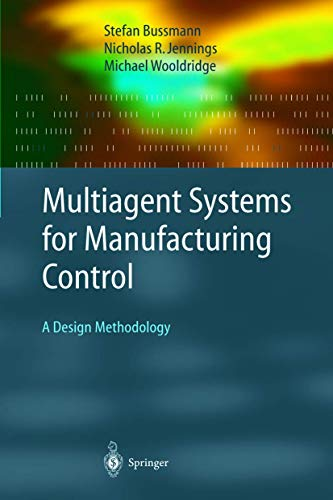 Multiagent Systems for Manufacturing Control: A Design Methodology (Springer Series on Agent Technology)