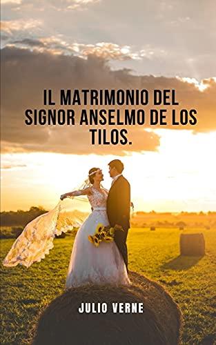 Il matrimonio del signor Anselmo de los Tilos.: Un romanzo per ragazzi dei primi tempi di Jules Verne