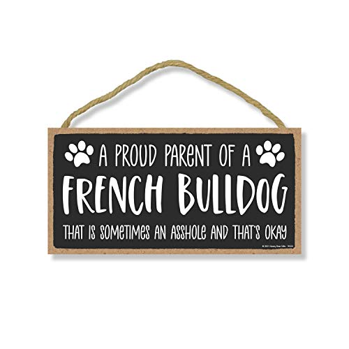 Honey Dew Gifts, Proud Parent of a French Bulldog That is Sometimes an Asshole, Funny Dog Wall Hanging Decor, Decorative Home Wood Signs for Dog Pet Lovers, 5 Inches by 10 Inches