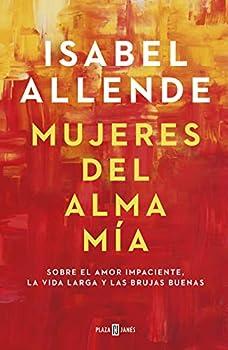 Mujeres del alma mía  Sobre el amor impaciente la vida larga y las brujas buenas  Spanish Edition