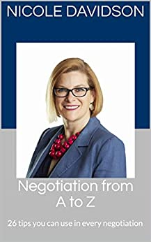 Negotiation from A to Z: 26 tips you can use in every negotiation by [Nicole Davidson]