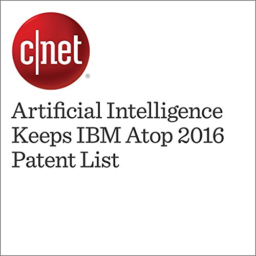 Artificial Intelligence Keeps IBM Atop 2016 Patent List                   By:                                                                                                                                 Stephen Shankland                               Narrated by:                                                                                                                                 Rex Anderson                      Length: 2 mins     Not rated yet     Overall 0.0