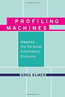 Profiling Machines: Mapping the Personal Information Economy (The MIT Press)