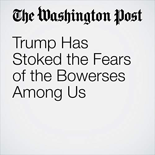 Trump Has Stoked the Fears of the Bowerses Among Us copertina