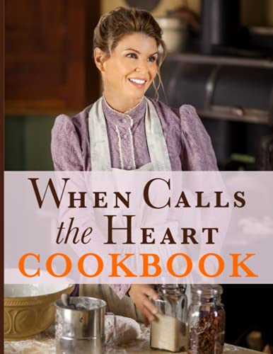 When Calls The Heart Cookbook: 20 EASY RECIPES TO GET STARTED When Calls The Heart The Step-by-Step Instant