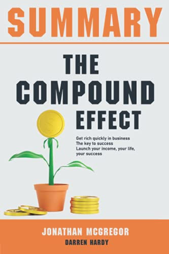 Summary The Compound Effect: Get rich quickly in business | The key to success | Launch your income, your life, your success