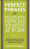 Perfect Phrases for Dealing With Difficult Situations at Work: Hundreds of Ready-to-use Phrases for Co2008ming Out on Top Even in the Toughest Office Conditions