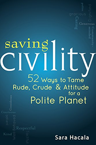 Image of Saving Civility: 52 Ways to Tame Rude, Crude & Attitude for a Polite Planet