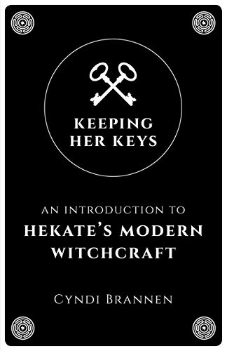 Keeping Her Keys: An Introduction To Hekate's Modern Witchcraft
