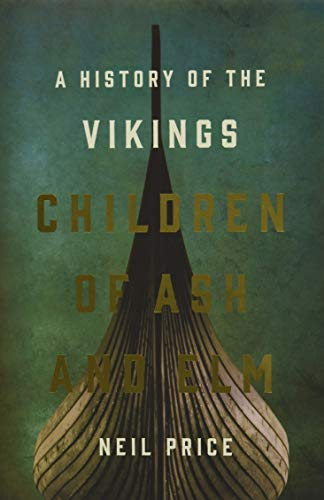 Compare Textbook Prices for Children of Ash and Elm: A History of the Vikings Illustrated Edition ISBN 9780465096985 by Price, Neil