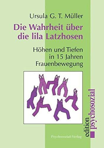 Die Wahrheit über die lila Latzhosen. Höhen und Tiefen in 15 Jahren Frauenbewegung (psychosozial)
