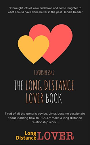 The Long Distance Lover Book: Have The Right Attitude, Enjoy Fun Talks, Keep The Spark Alive and Overcome The Biggest LDR Problems (Guide for Men, But Useful for Women Too)