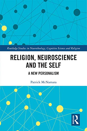 Religion, Neuroscience and the Self: A New Personalism (Routledge Studies in Neurotheology, Cognitive Science and Religion)
