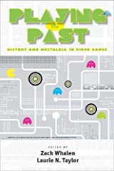 Playing the Past: History and Nostalgia in Video Games Paperback