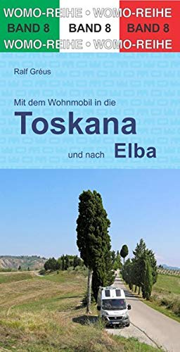 Mit dem Wohnmobil durch die Toskana und nach Elba (Womo-Reihe)
