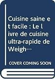 Cuisine saine et facile - Le livre de cuisine ultra-rapide de Weight Watchers