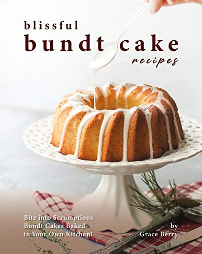 Blissful Bundt Cake Recipes: Bite into Scrumptious Bundt Cakes Baked in Your Own Kitchen!