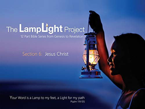 The Lamplight Project Section 6: Jesus Christ
