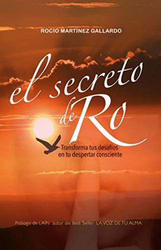 El secreto de Ro: Transforma tus desafíos en tu despertar consciente