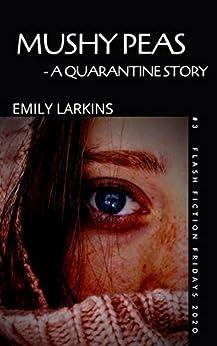 MUSHY PEAS: A Pandemic Story (Flash Fiction Fridays Book 3) by [Emily Larkins]