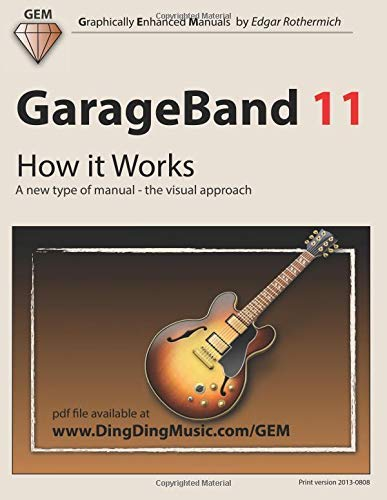 [(GarageBand 11 - How It Works: A New Type of Manual - The Visual Approach)] [Author: Edgar Rothermich] published on (November, 2012)