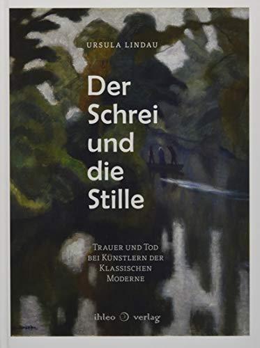 Der Schrei und die Stille: Trauer und Tod bei Künstlern der Klassischen Moderne