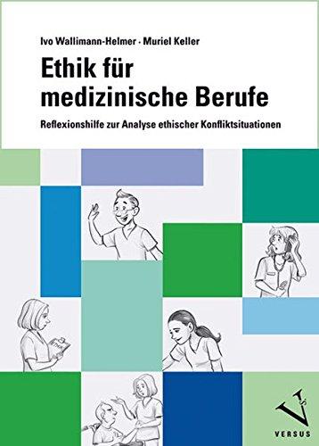 Ethik für medizinische Berufe: Reflexionshilfe zur Analyse ethischer Konfliktsituationen