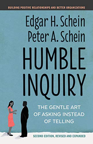 Humble Inquiry, Second Edition: The Gentle Art of Asking Instead of Telling (The Humble Leadership S