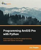 Programming Arcgis Pro With Python