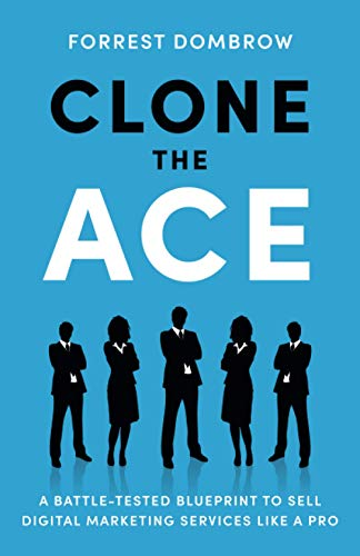 Compare Textbook Prices for Clone the Ace: A Battle-Tested Blueprint to Sell Digital Marketing Services like a Pro  ISBN 9781544516103 by Dombrow, Forrest