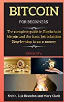 Bitcoin for Beginners: The complete guide in Blockchain bitcoin and the basic Introduction Step-by-step to earn money ( 2 book of 6 )
