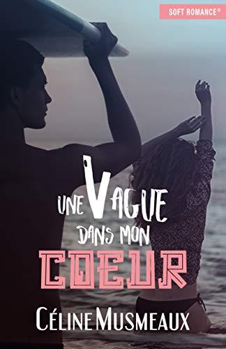Une vague dans mon coeur par [Céline Musmeaux, Soft Romance]