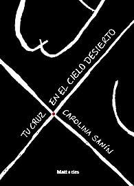 Tu cruz en el cielo desierto par Carolina Sanin