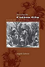 Inventing the Cotton Gin: Machine and Myth in Antebellum America (Johns Hopkins Studies in the History of Technology)