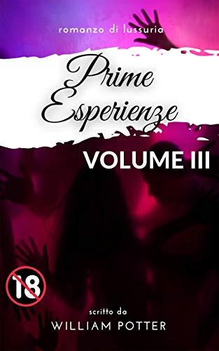 romanzo di lussuria: prime esperienze VOLUME 3 (Italian Edition)