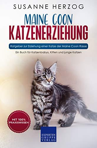 Maine Coon Katzenerziehung - Ratgeber zur Erziehung einer Katze der Maine Coon Rasse: Ein Buch für Katzenbabys, Kitten und junge Katzen