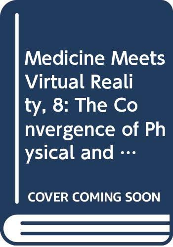 Medicine Meets Virtual Reality: Convergence of Physical and Informational Technologies - Options for a New Era in Health Care (Studies in Health Technology and Informatics)