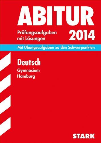 Abitur-Prüfungsaufgaben Gymnasium Hamburg / Deutsch 2014: Mit Übungsaufgaben zu den Schwerpunkten. Prüfungsaufgaben mit Lösungen.