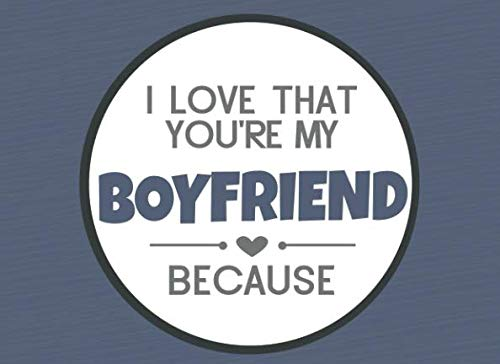 I Love That You're My Boyfriend Because: Prompted Fill In The Blank Book (I Love You Because Book)