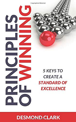 Principles of Winning: 5 Keys to Create a Standard of Excellence