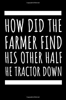 How Did The Farmer Find Hid Other Half He Tractor Down: This Funny Notebook Is The Most Useful Handy Tool A Farmer Could H...